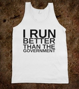 I run better than the goverment - Get in my Closet - Skreened T-shirts, Organic Shirts, Hoodies, Kids Tees, Baby One-Pieces and Tote Bags