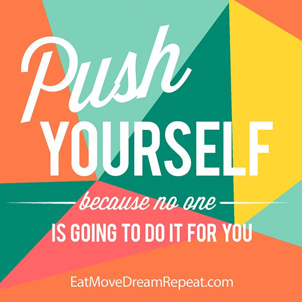 Eat Move Dream Repeat: Monday Motivation | PUSH Yourself!