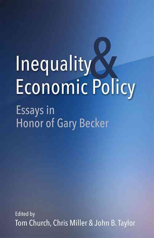 Inequality and Economic Policy: Essays in Memory of Gary Becker