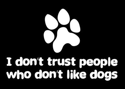 """""""I don't trust people who don't like dogs""""  #DogLover #AdoptRatherThanBuy http://caninesforchange.com/"""