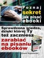 Poznaj sekret jak pisać ebooki / Paweł Sygnowski    Poznaj sekret, jak pisać ebooki i naucz się na nich zarabiać korzystając z doświadczenia autora bestsellerów