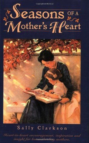 Seasons of a Mothers Heart by Sally Clarkson