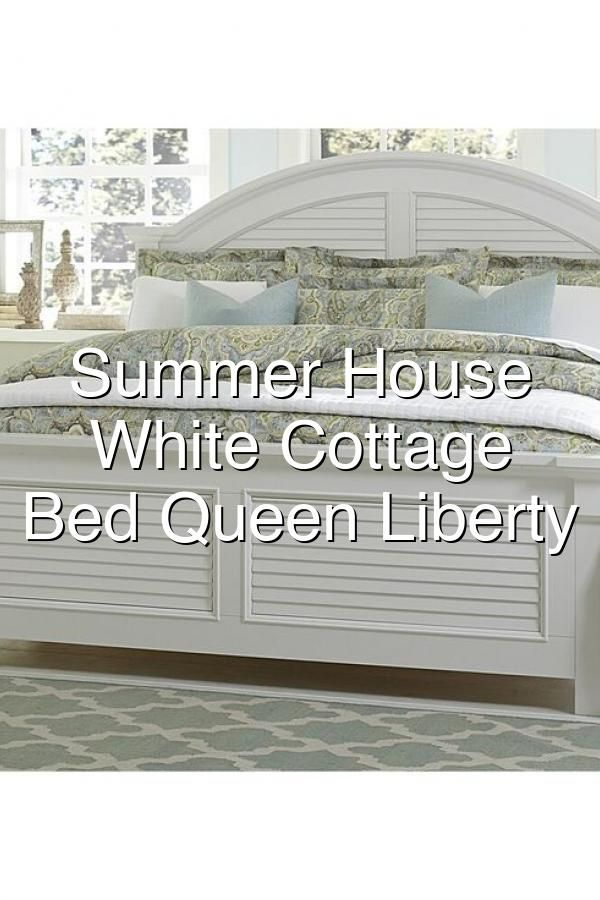 Summer House Oyster White Cottage Panel Bed Queen Liberty Summer House White Cottage Cottage Bed
