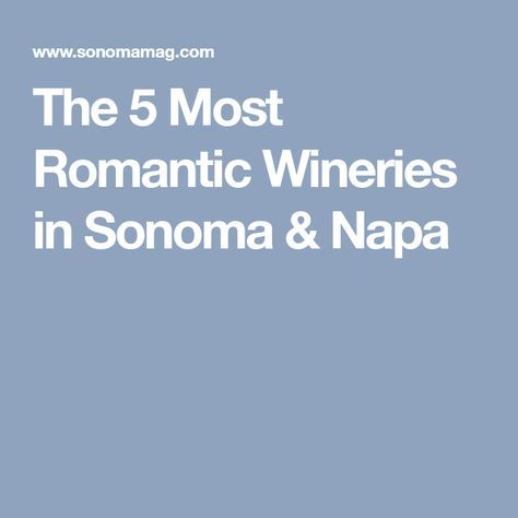 The 5 Most Romantic Wineries in Sonoma & Napa