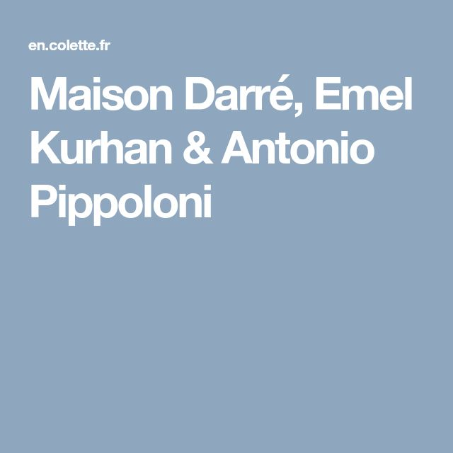 Maison Darré, Emel Kurhan & Antonio Pippoloni