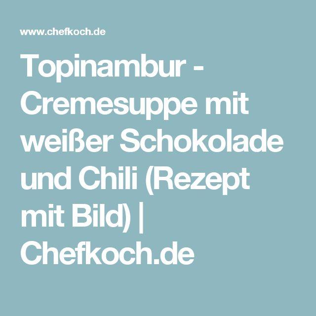 Topinambur - Cremesuppe mit weißer Schokolade und Chili (Rezept mit Bild) | Chefkoch.de