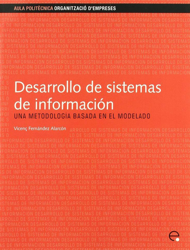 Desarrollo de sistemas de información: Una metodología basada en el modelado / Vicenç Fernández Alarcón. 2006.