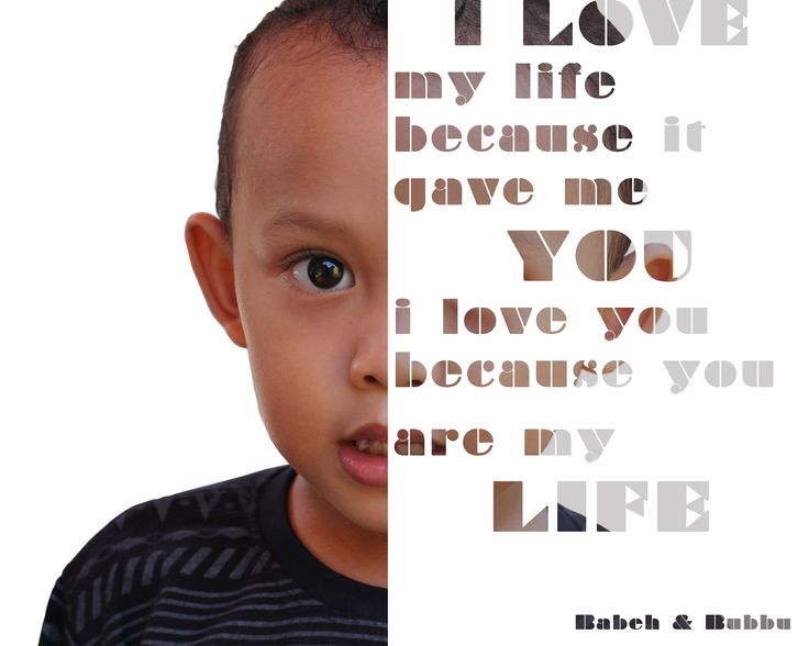 I LOVE my life because it gave me YOU, i love you because you are my LIFE