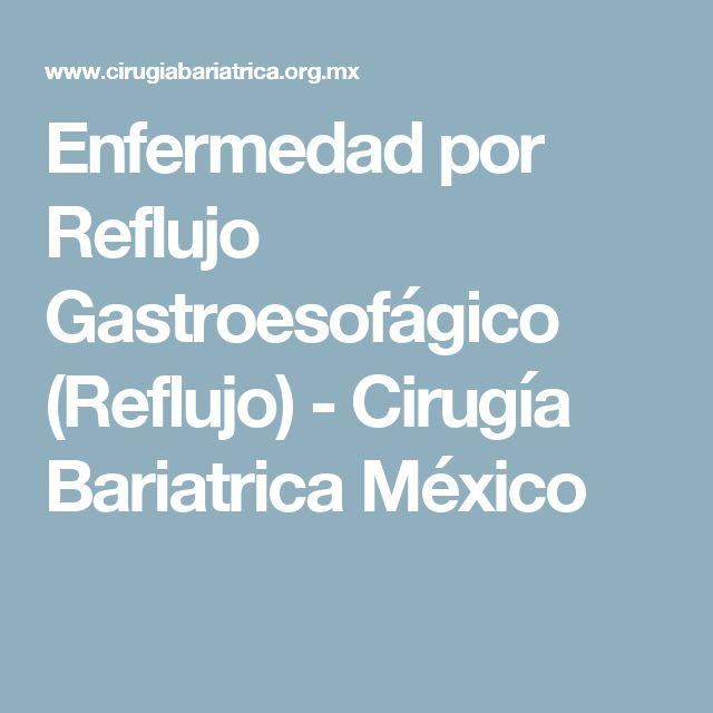 Enfermedad por Reflujo Gastroesofágico (Reflujo) - Cirugía Bariatrica México