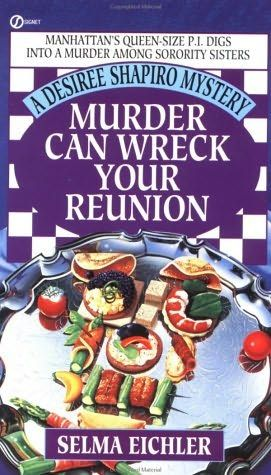 Murder Can Wreck Your Reunion (1997) (The fourth book in the Desiree Shapiro series) A novel by Selma Eichler