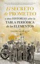 El secreto de Prometeo y otras historias sobre la tabla periódica de los elementos / Alejandro Navarro Yáñez