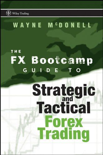 The fx bootcamp guide to strategic and tactical forex trading by wayne mcdonell pdf