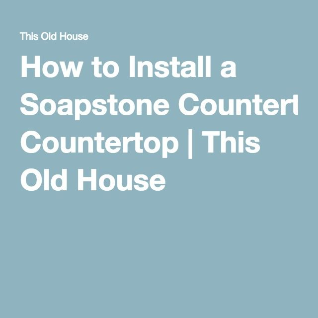 How to Install a Soapstone Countertop | This Old House