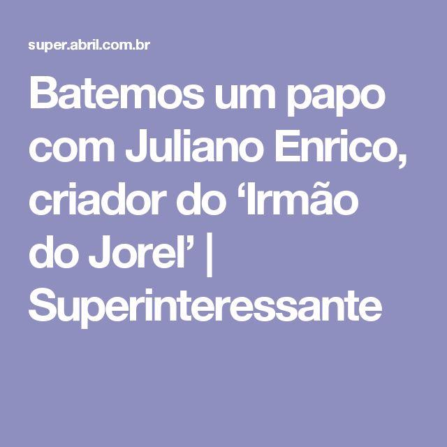Batemos um papo com Juliano Enrico, criador do 'Irmão do Jorel' | Superinteressante
