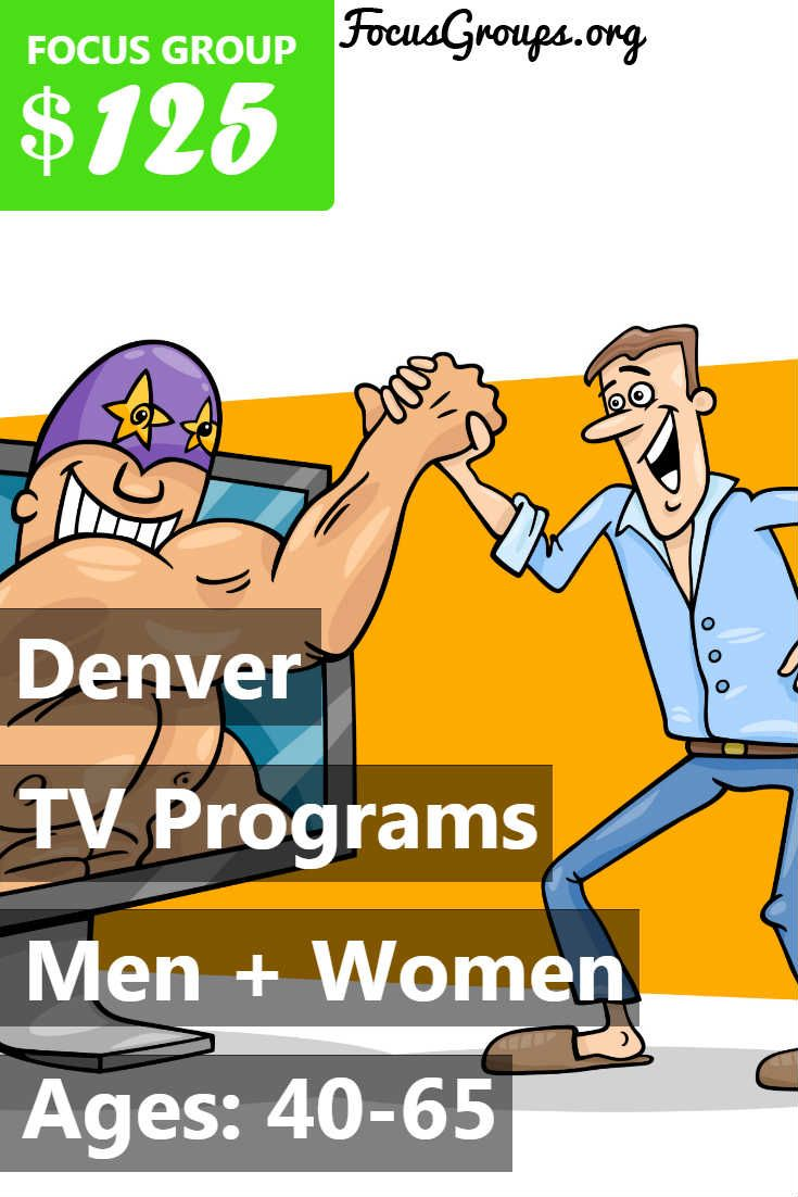 Fieldwork Denver, a local market research firm is looking for Men and Women 40-65 to join us for an upcoming discussion on the topic of Television Programs (news). We will pay $125 VISA CARD to those people who qualify and are invited to join us for a 2 hour discussion on Wednesday, February 28 at 5:00 PM (40 - 54 year old) and Wednesday, February 28 at 7:00 PM (55 - 65 year old). If you are interested in participating, please sign up and take the survey to see if you qualify! We will call…