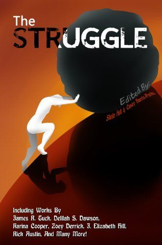 The Struggle (One of my short stories is in this anthology) http://www.amazon.com/dp/B00G95Y0A6/ref=cm_sw_r_pi_dp_W96Bsb1XM175R