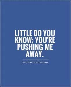 You Pushed Me Away Quotes - Bing Images