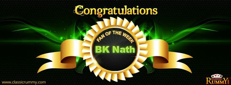 "Congratulations ""BK NATH"" you are our fan of the week winner!  For more details about the offers check the link below: https://www.classicrummy.com/social-rummy-games-online?link_name=CR-12"