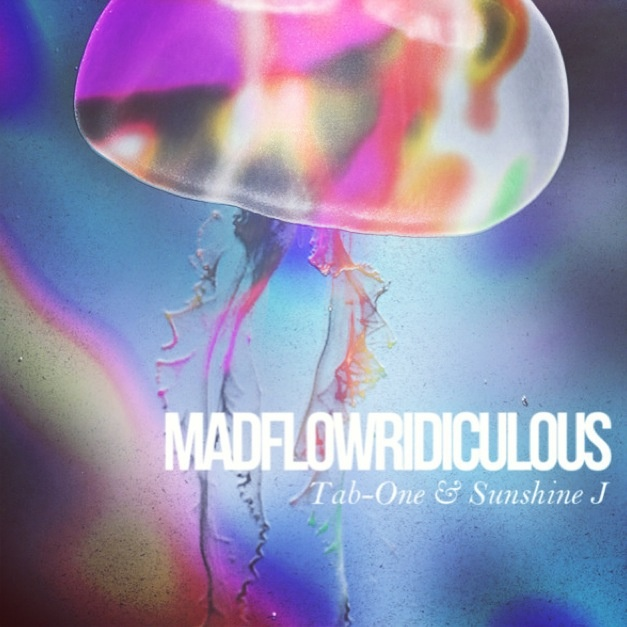 Tab One & Sunshine J - Madflowridiculous