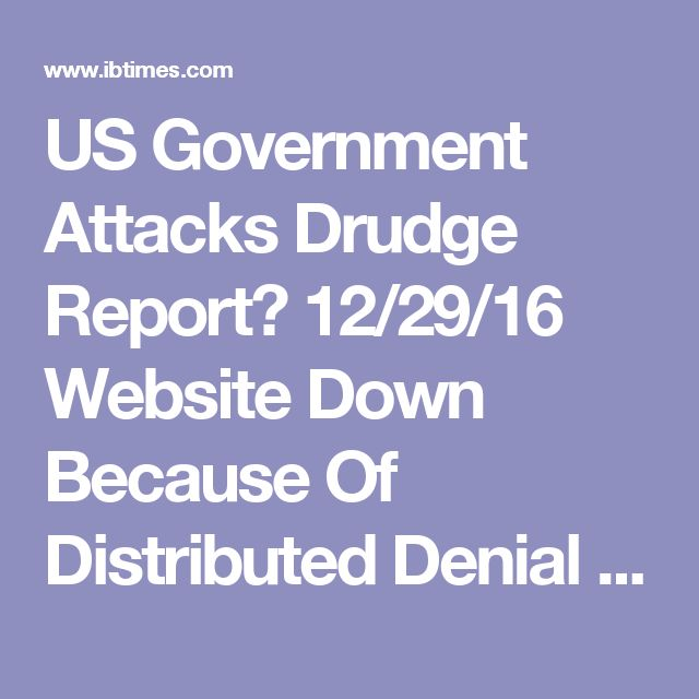 US Government Attacks Drudge Report? 12/29/16 Website Down Because Of Distributed Denial Of Service Attack, Matt Drudge Tweets
