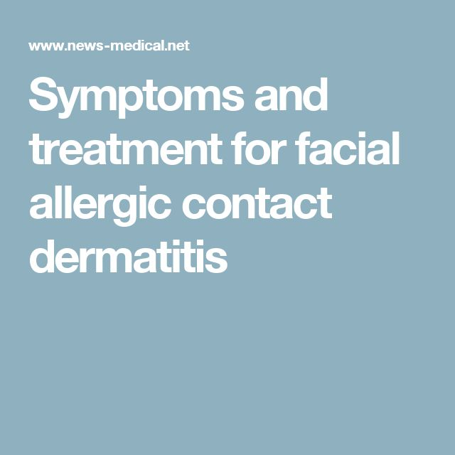 Symptoms and treatment for facial allergic contact dermatitis