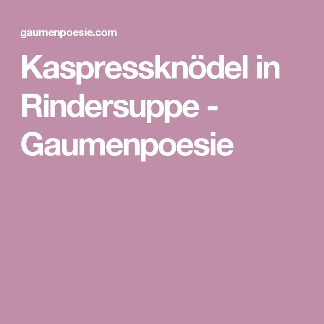 Kaspressknödel in Rindersuppe - Gaumenpoesie