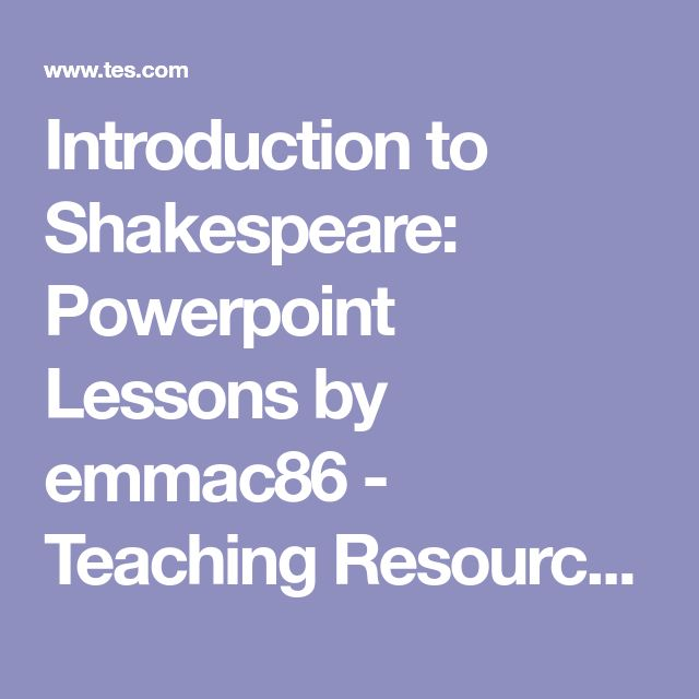 Introduction to Shakespeare: Powerpoint Lessons by emmac86 - Teaching Resources - Tes
