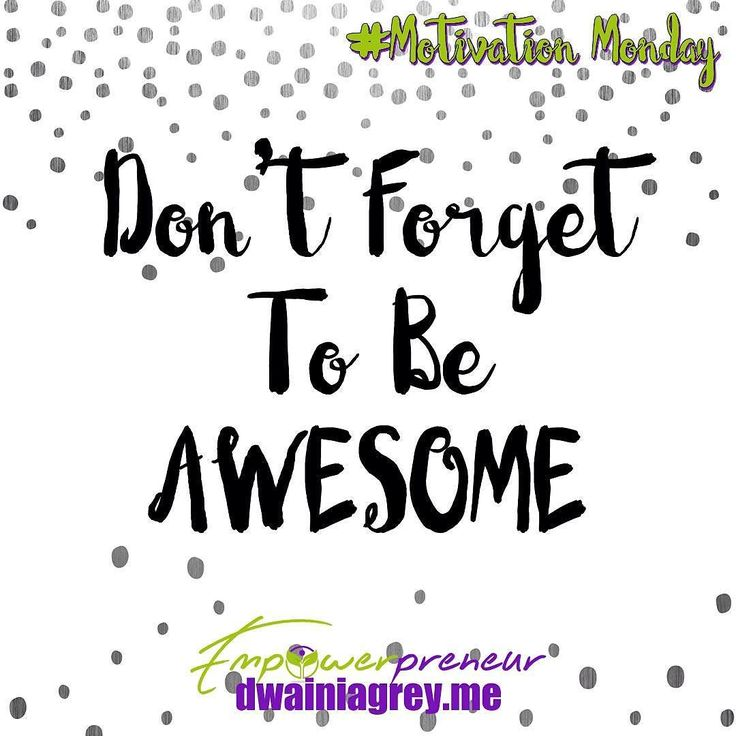Don't forget to be Awesome!  In the hustle and bustle of a busy Monday - don't forget. #mondaymotivation #motivationmonday #motivation #affirmation