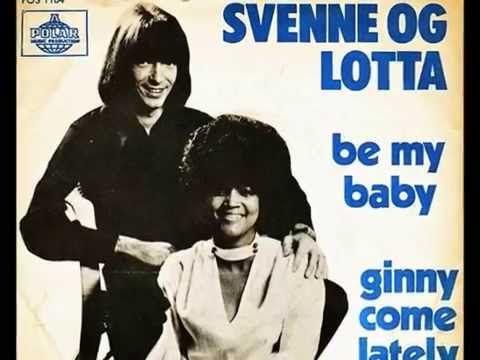 Svenne & Lotta  -  Be My Baby