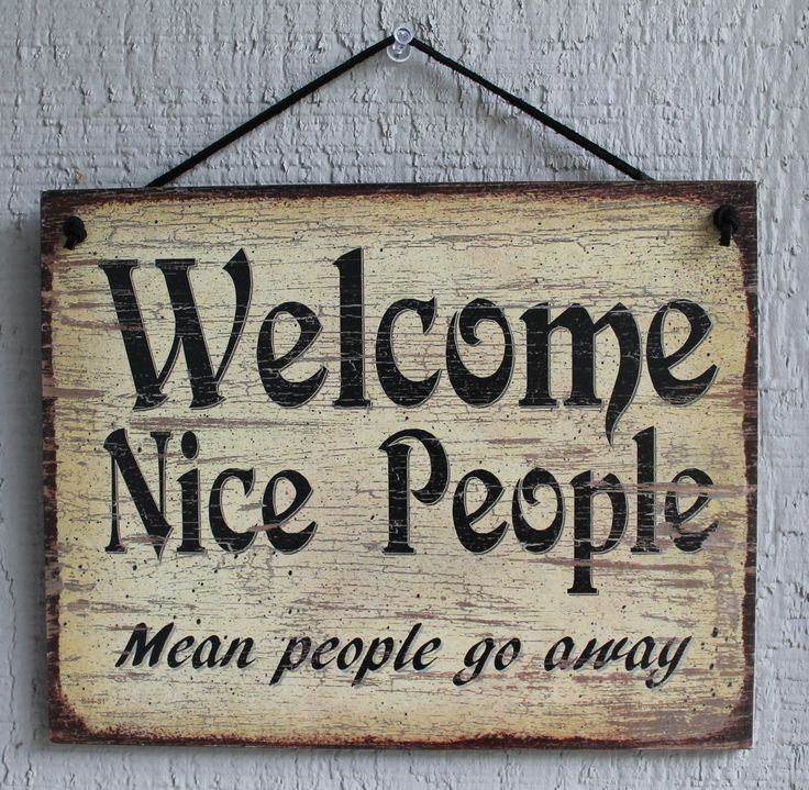 New Welcome Nice People Mean People Go Away Quote Saying