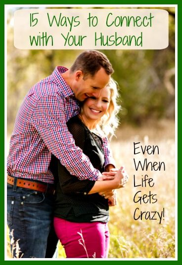15 Ways to Connect with Your Husband – Even When Life Gets Crazy! Free printable with 15 simple and practical ideas for staying connected.  #MarriedLife