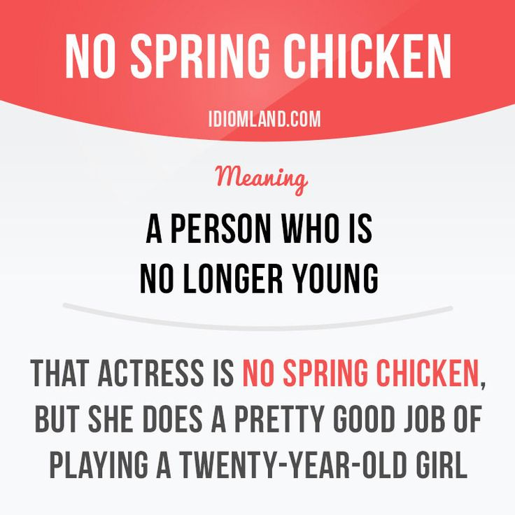 """No spring chicken"" is a person who is no longer young. Example: That actress is no spring chicken, but she does a pretty good job of playing a twenty-year-old girl. #idiom #idioms #saying #sayings #phrase #phrases #expression #expressions #english #englishlanguage #learnenglish #studyenglish #language #vocabulary #dictionary #grammar #efl #esl #tesl #tefl #toefl #ielts #toeic #englishlearning #vocab #wordoftheday #phraseoftheday"