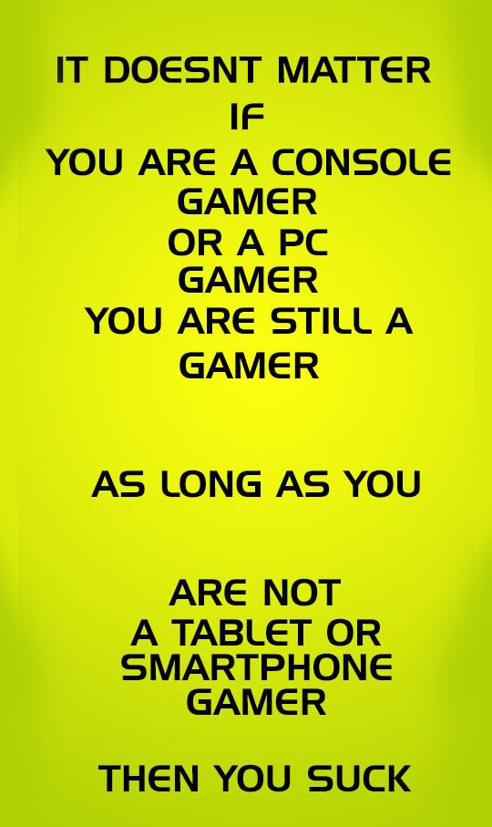 I play games on my tablet, but I definitely like PC and console games more. I play them more.    I also have a handheld device (DSI XL), but I don't use it as much.