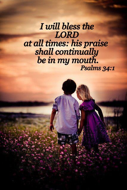 Psalm 34:1 ~ I will bless the Lord at all times; His ...