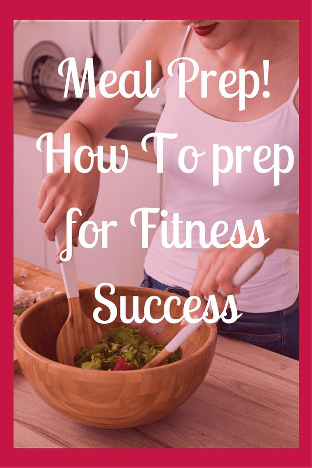 Meal Prep!How To prep for Fitness Success