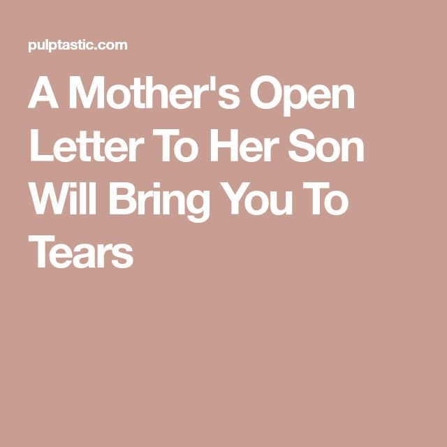 A Mother's Open Letter To Her Son Will Bring You To Tears