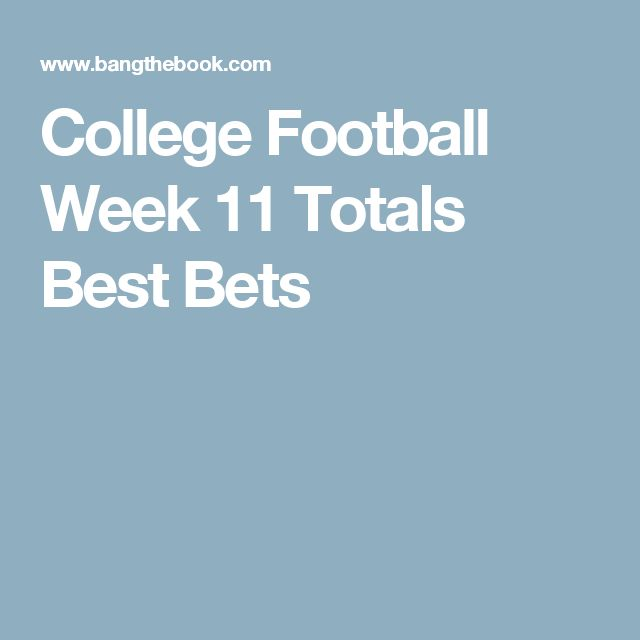 College Football Week 11 Totals Best Bets