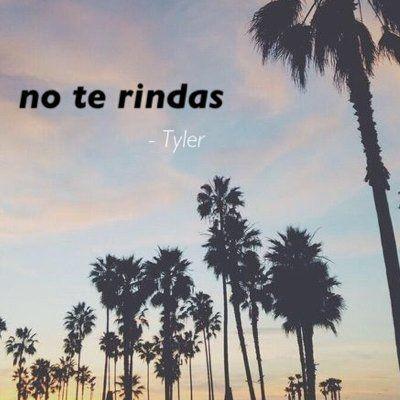 """""""No te rindas."""" Dit was wat Tyler zei tegen Eden toen ze hem uitlegde wat er allemaal gebeurd was tussen haar en haar vader. Ze zei dat ze vreesde dat het nooit meer goed zou komen. """"No te rindas"""" betekent """"Geef niet op"""". Hieruit kwam Eden te weten dat Tyler Spaans kon en vertelde hij dat hij dat van zijn vader geleerd had, voor de rest zweeg hij."""