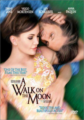 A Walk on the Moon. 1999. Directed by Tony Goldwyn.  With Diane Lane, Viggo Mortensen, Bobby Boriello, Anna Paquin. The world of a young housewife is turned upside down when she has an affair with a free-spirited blouse salesman.