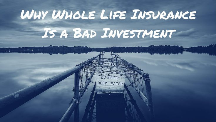 Why Whole Life Insurance Is a Bad Investment