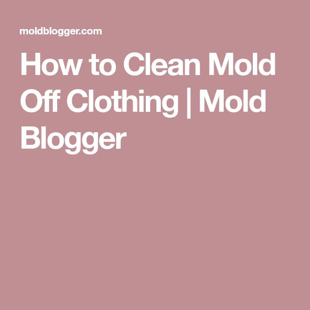 How Clean Mold Off Clothing Blogger Molding Cleaning Clothes