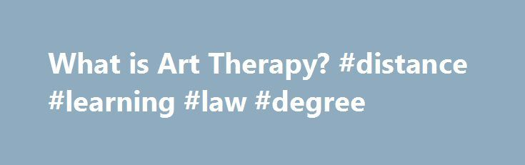 What is Art Therapy? #distance #learning #law #degree http://degree.nef2.com/what-is-art-therapy-distance-learning-law-degree/  #art therapy degree # What Is Art Therapy? Art therapists work with patients to help them recognize and creatively express their thoughts or emotions and enhance their mental well-being. Professionals in this field need both artistic talent and counseling skills. Continue reading to learn more about art therapy's applications and to get some basic career…