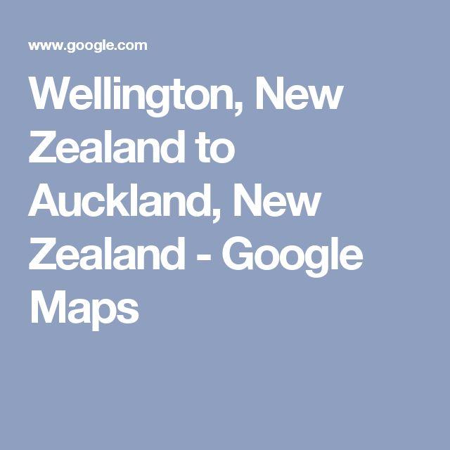 Wellington, New Zealand to Auckland, New Zealand - Google Maps