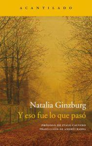 Y eso fue lo que pasó, de Natalia Ginzburg Una reseña de Sergio Sancor Editorial Acantilado http://www.librosyliteratura.es/y-eso-fue-lo-que-paso-de-natalia-ginzburg.html