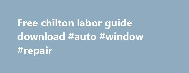 Free chilton labor guide download #auto #window #repair http://auto.remmont.com/free-chilton-labor-guide-download-auto-window-repair/  #chilton auto repair # Free Chilton Labor Guide Download If you searching for Free Chilton Labor Guide Download. you come to the right place. Here you can read or download Free Chilton Labor Guide Download directly from the official website. Find and download the free auto repair manual you need online. This user manual, user [...]Read More...The post Free…