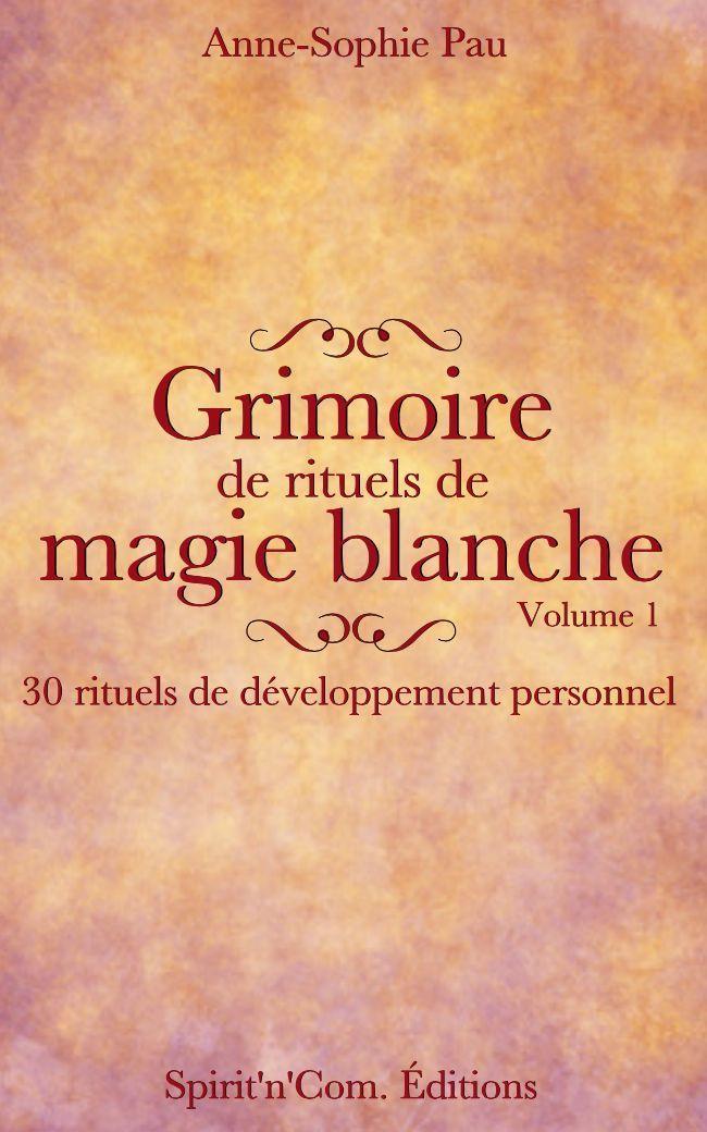 Grimoire de rituels de magie blanche Volume 1: 30 rituels de développement…