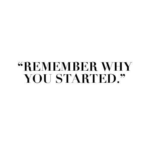 Remember why you started | quote inspiration | motivation | wedding planning