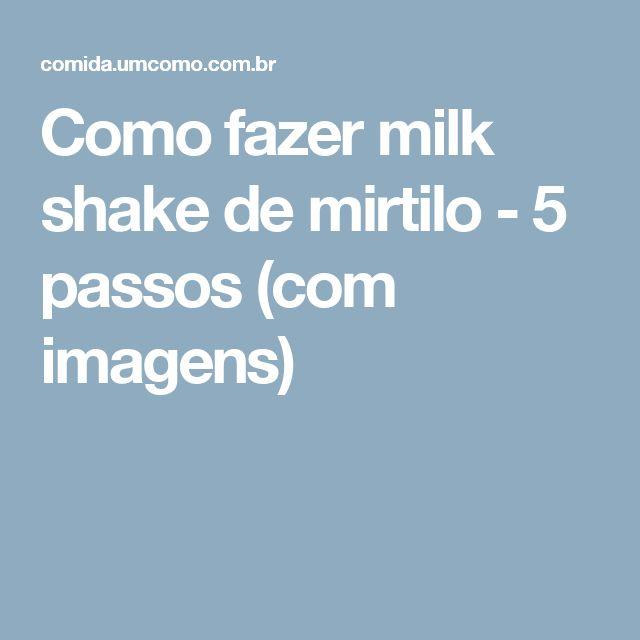Como fazer milk shake de mirtilo - 5 passos (com imagens)