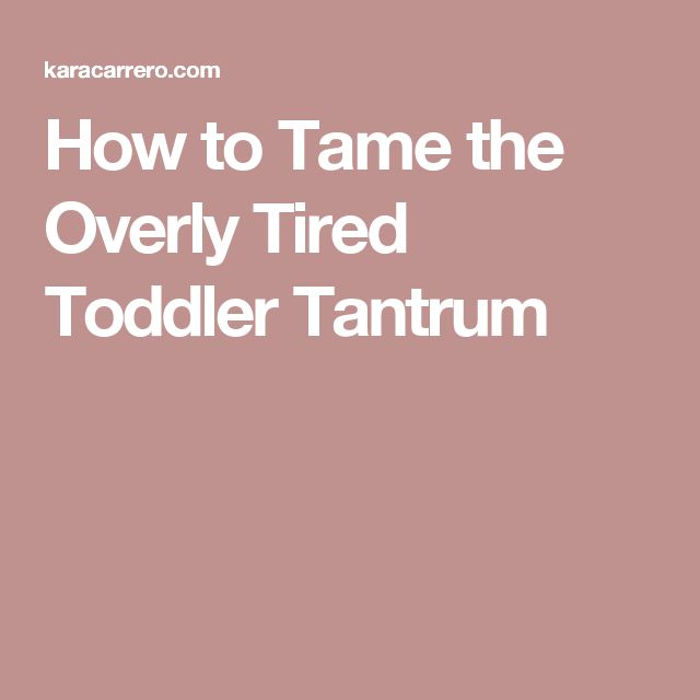 How to Tame the Overly Tired Toddler Tantrum