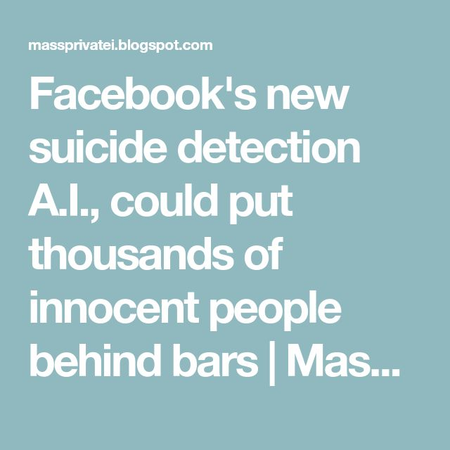 Facebook's new suicide detection A.I., could put thousands of innocent people behind bars | MassPrivateI